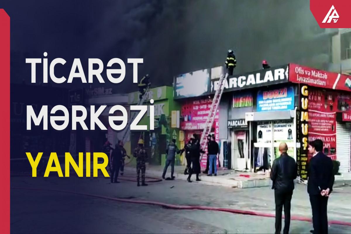 Bakıda məşhur ticarət mərkəzi yanır - ŞƏRHSİZ