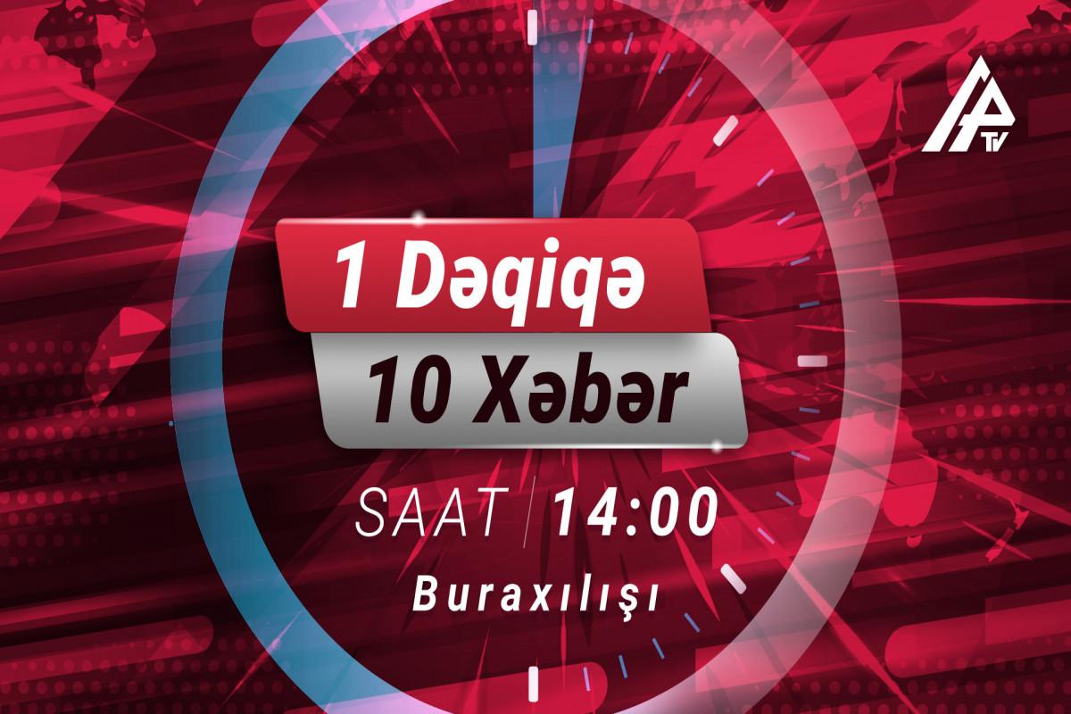 Ərdoğan Azərbaycana gəlir - 1 dəqiqə 10 xəbər 14:00 buraxılışı
