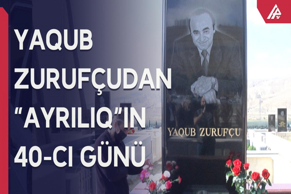 Yaqub Zurufçunun ölümündən 40 gün ötür