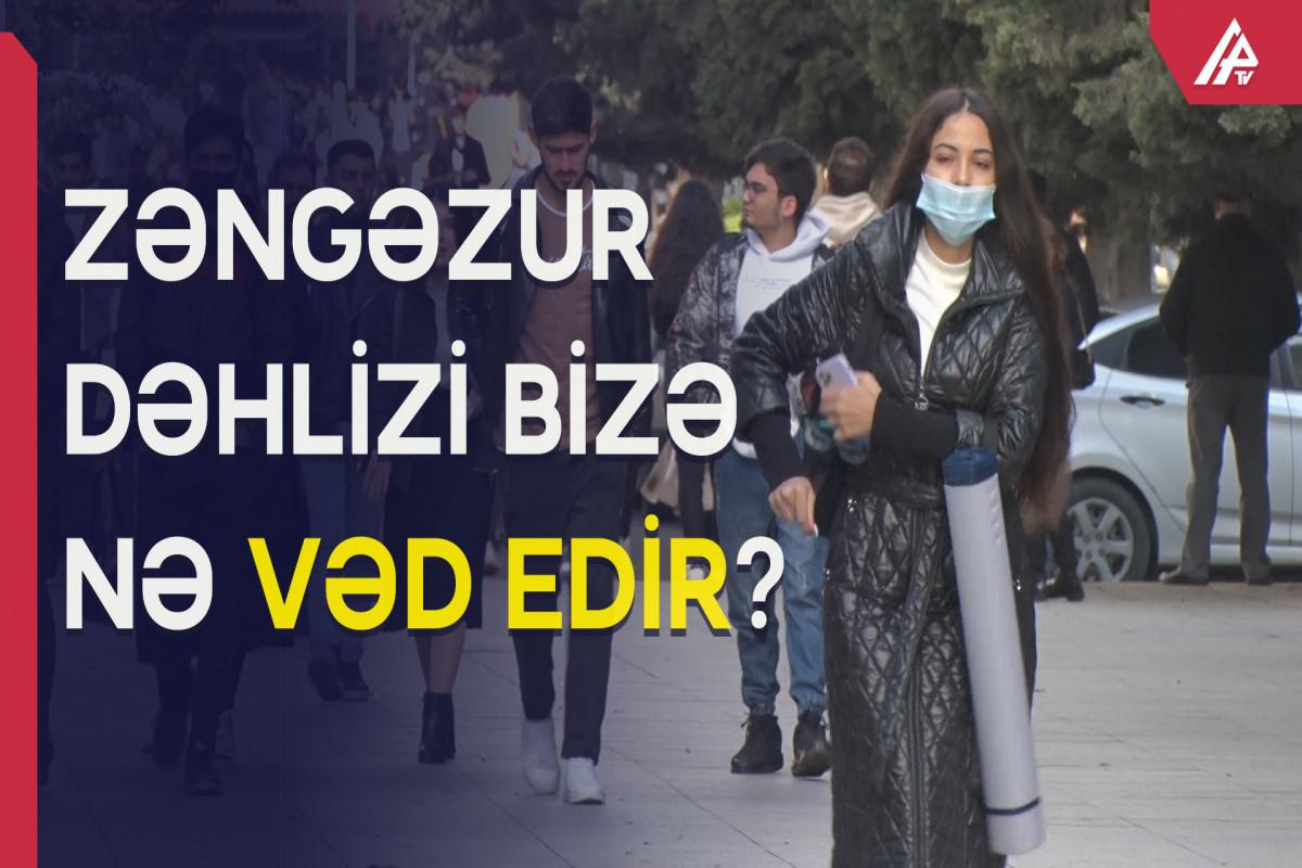 Zəngəzur dəhlizi Azərbaycana nə qazandıracaq? – ŞƏHƏRDƏ SORĞU