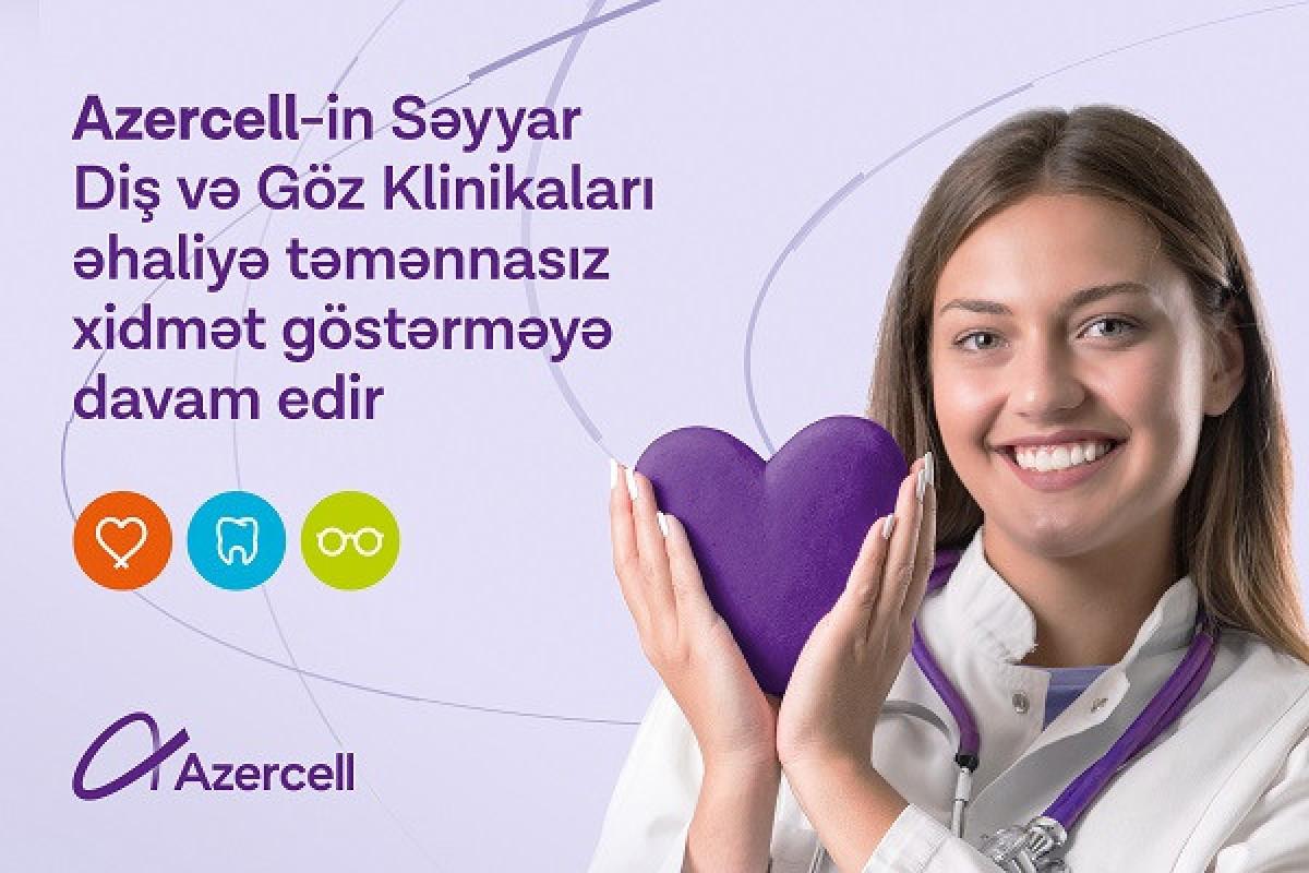 """""""Azercell""""in Səyyar Diş və Göz klinikaları əhaliyə təmənnasız xidmət göstərməyə davam edir"""