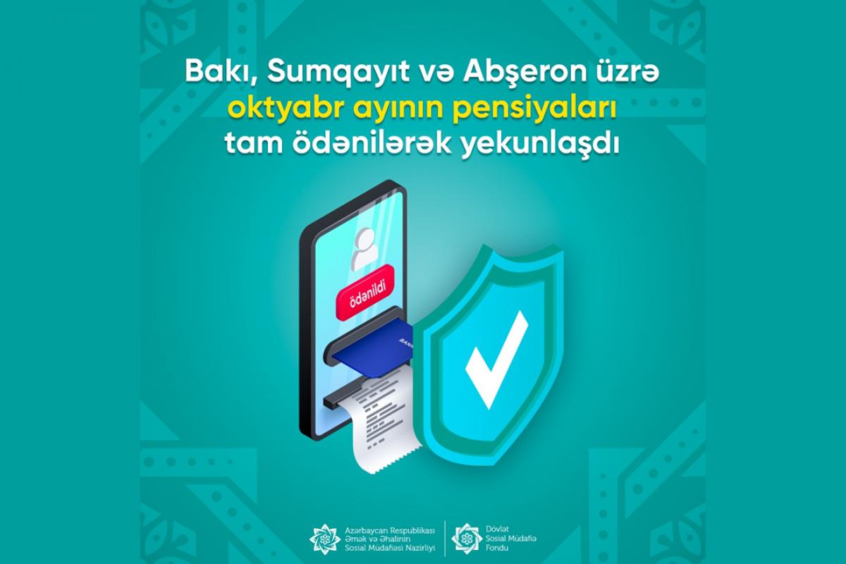 Bakı, Sumqayıt və Abşeron üzrə oktyabr ayının pensiyaları ödənilib
