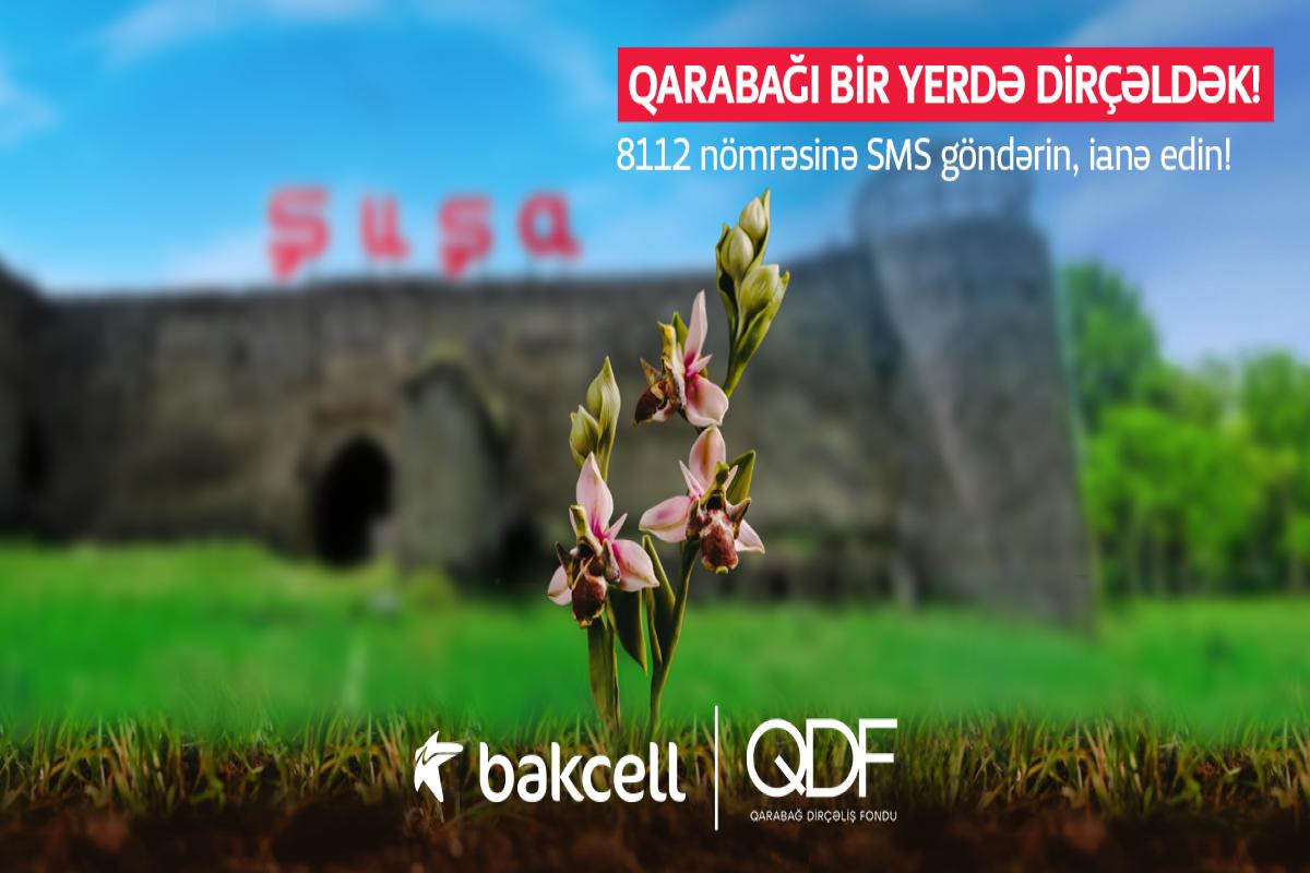 """""""Bakcell"""" abunəçiləri üçün Qarabağ Dirçəliş Fonduna SMS-lə ianə etmək imkanı yaradılıb"""